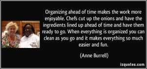 quote-organizing-ahead-of-time-makes-the-work-more-enjoyable-chefs-cut-up-the-onions-and-have-the-anne-burrell-27910