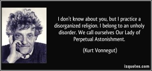quote-i-don-t-know-about-you-but-i-practice-a-disorganized-religion-i-belong-to-an-unholy-disorder-we-kurt-vonnegut-276025